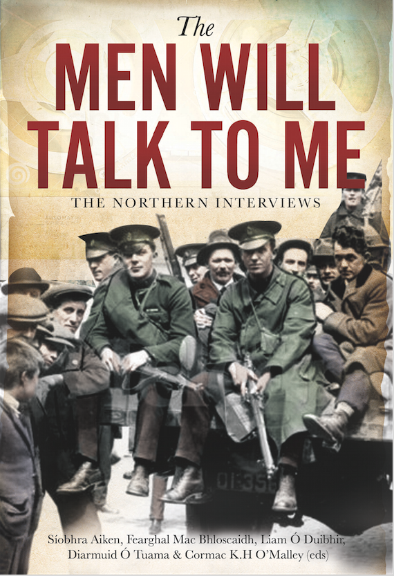 LAUNCH: IRA men from the 1920s speak in The Men Will Talk To Me